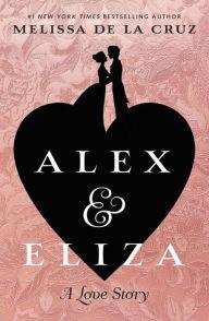 Alex and Eliza A love Story by Melissa de la Cruz.jpg
