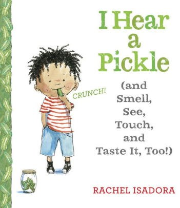 I Hear a Pickle  and Smell, See, Touch, & Taste It, Too!.jpg