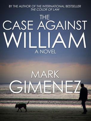 The Case Against William by Mark Gimenez.jpg